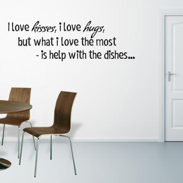 I love kisses i love hugs, Citat wallsticker - Wallsticker om opvask - Wallsticker til køkken - Køkken citat - Bedste kvalitet til den laveste pris